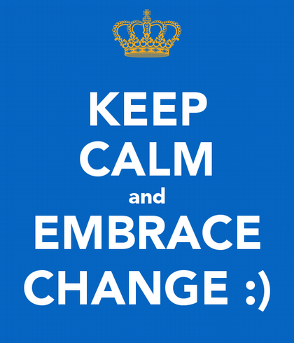 Keep calm and embrace change